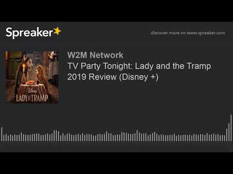 TV Party Tonight: Lady and the Tramp 2019 Review (Disney +)