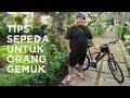 Tips Sepeda Untuk Orang Gemuk | Cycling Tips For Fat People [English Sub]