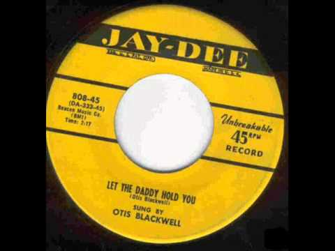 Otis Blackwell -  Let The Daddy Hold You