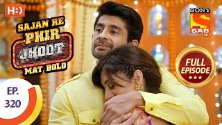 Sajan Re Phir Jhoot Mat Bolo - Ep 320 - Full Episode - 17th August, 2018