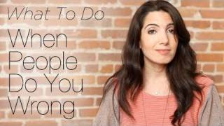 What To Do When People Do You Wrong