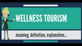 What is WELLNESS TOURISM? What does WELLNESS TOURISM mean? WELLNESS TOURISM meaning & explanation