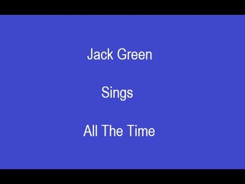 All The Time + On Screen Lyrics --- Jack Green