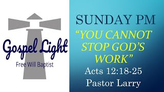 You Cannot Stop God's Work - Pastor Larry