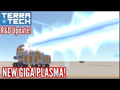 Terratech | R&D Update! Two NEW Weapons! GIGA PLASMA!!