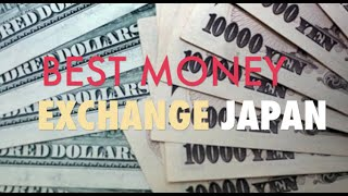 BEST PLACE TO EXCHANGE MONEY IN JAPAN