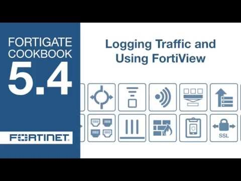 FortiGate Cookbook - Logging Traffic and Using FortiView