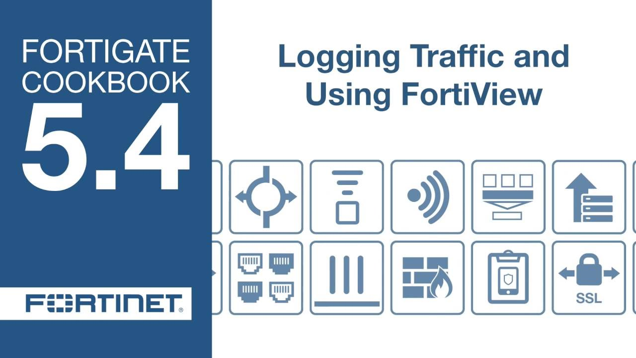 FortiGate Cookbook - Logging Traffic and Using FortiView (5 4)