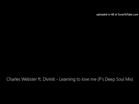 Charles Webster ft. Diviniti - Learning to love me (P's Deep Soul Mix)