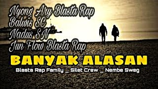 BANYAK ALASAN _ Blasta Rap Family _ 2019