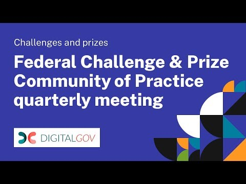 Federal Challenge & Prize Community of Practice Quarterly Meeting