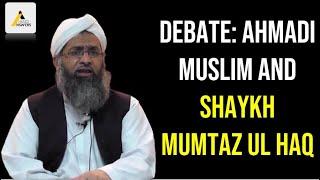 DEBATE: Ahmadi Muslim (Qadiani) vs Shaykh Mumtaz Ul Haq (Khatme Nabuwat)