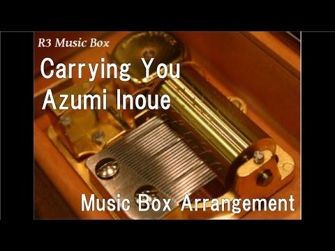 Carrying You/Azumi Inoue [Music Box] (Anime Film