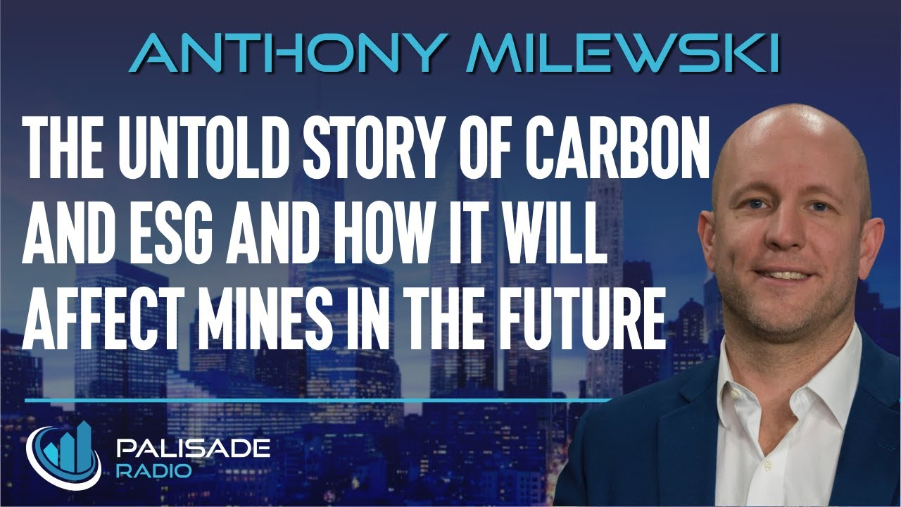 Anthony Milewski: The Untold Story of Carbon and ESG and How it Will Affect Mines in the Future
