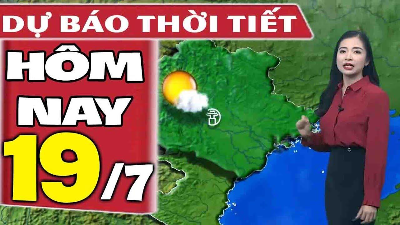 Dự báo thời tiết hôm nay mới nhất ngày 19/7 | Dự báo thời tiết 3 ngày tới