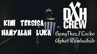 (   Lyric)DXH CREW - Trapapa Sudah ft BangTher I'Locko x Aphet Rumbaibab