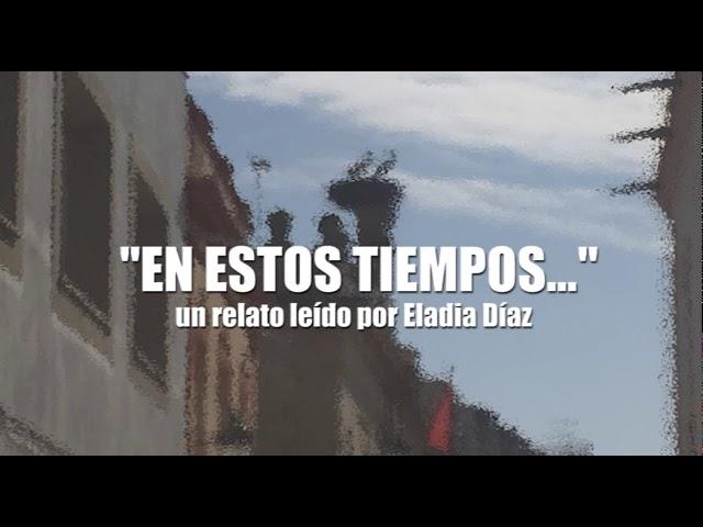 'EN ESTOS TIEMPOS'. Relato Leído por Eladia Diaz