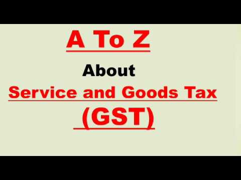 Goods & Service Tax (A to Z about GST)