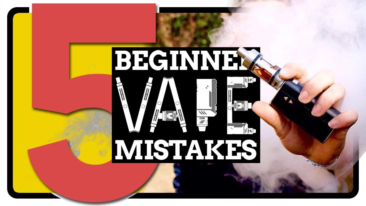 5 Beginner Vape Mistakes - Advice for the First Time Vaper!