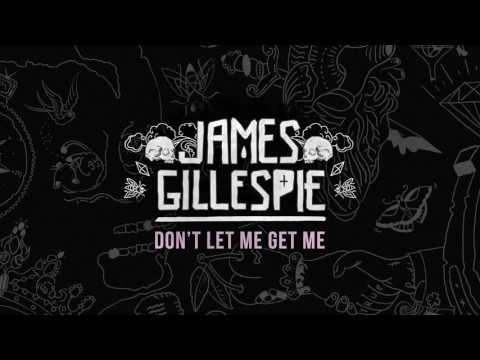 James Gillespie -  Don't Let Me Get Me