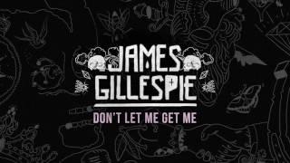 James Gillespie Don T Let Me Get Me