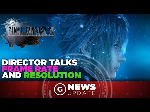 Final Fantasy XV Director Talks Demo Frame Rate, Resolution, DLC, & More! - GS News Update
