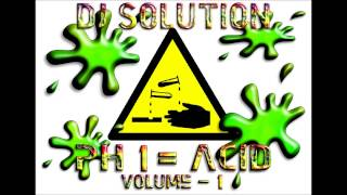 DJ Solution [Leeds, UK] - PH 1 = Acid Volume 1 [Mixed 1994]