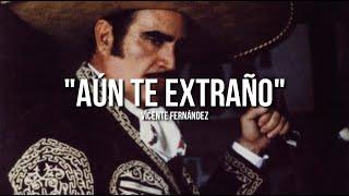 Vicente Fernández - Aún Te Extraño (Letra/Lyrics)