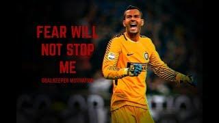 Fear Will Not Stop Me - Goalkeeper Motivation