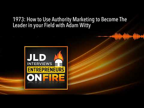 1973: How to Use Authority Marketing to Become The Leader in your Field with Adam Witty