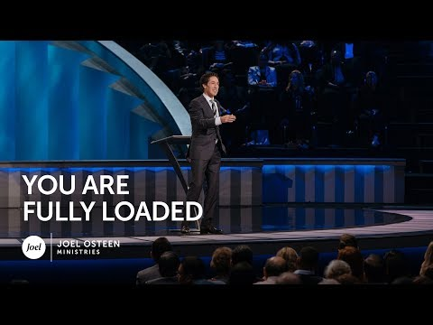 You Are Fully Loaded - Joel Osteen