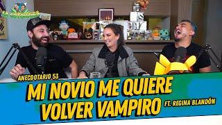 La Cotorrisa - Anecdotario 53 - Mi novio me quiere volver vampiro Ft. Regina Blandón