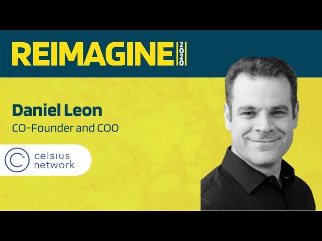 REIMAGINE 2020 v2.0 - Daniel Leon - Celsius Network