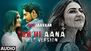 Full Audio:Tum Hi Aana (Duet Version)| Riteish D,Sidharth M,Tara S|Jubin Nautiyal, Dhvani Bhanushali
