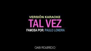 Tal Vez - Paulo Londra (KARAOKE)