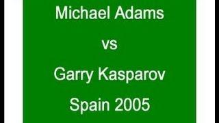 Michael Adams vs Garry Kasparov - Spain 2005