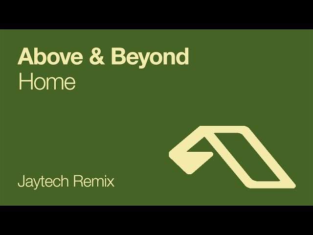 Above & Beyond  - Home (Jaytech Remix) [2007]
