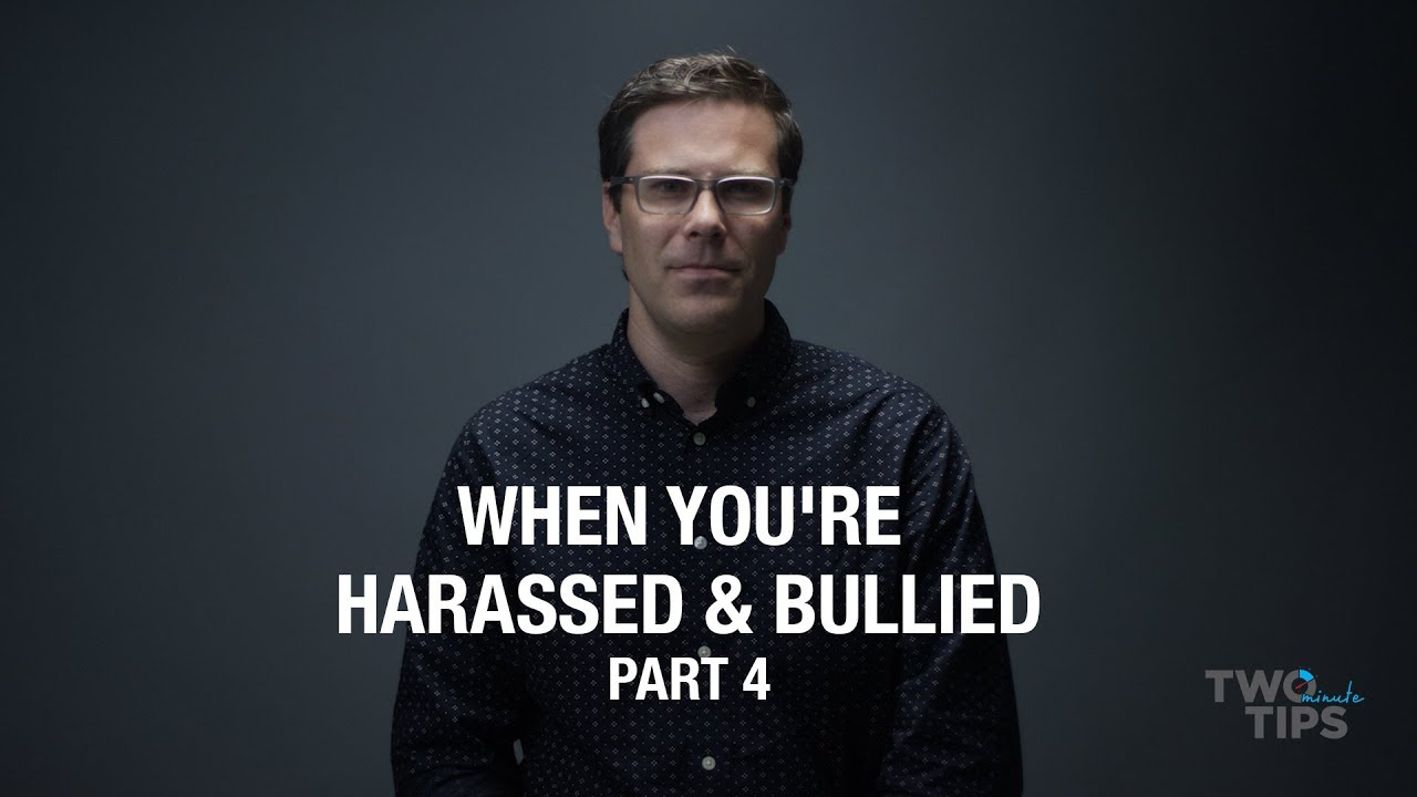 When You're Harassed & Bullied, Part 4 | TWO MINUTE TIPS