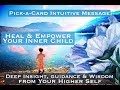 Heal & Empower Your Inner Child   Pick-A-Card   Tune into LOVE