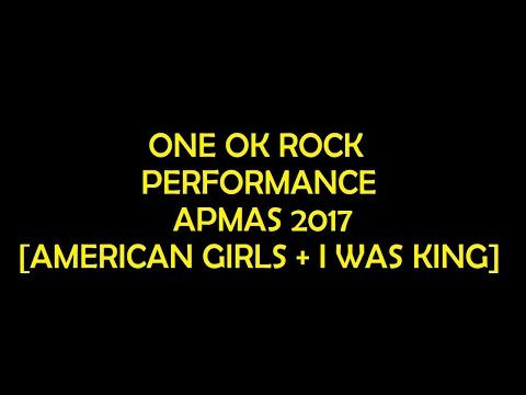 ONE OK ROCK PERFORMANCE APMAS 2017 [AMERICAN GIRLS + I WAS KING]