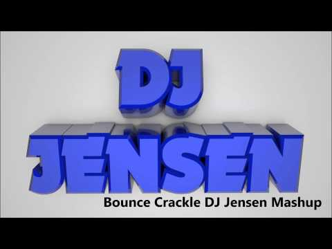 Bounce Crackle DJ Jensen Mashup