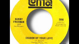 Bobby Freeman - The Shadow Of Your Love.wmv