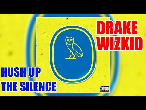 Drake - Hush Up The Silence Ft. WizKid (Prod. by Boi-1da)