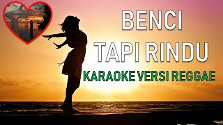 Benci Tapi Rindu Karaoke versi Reggae#opsykaraoke