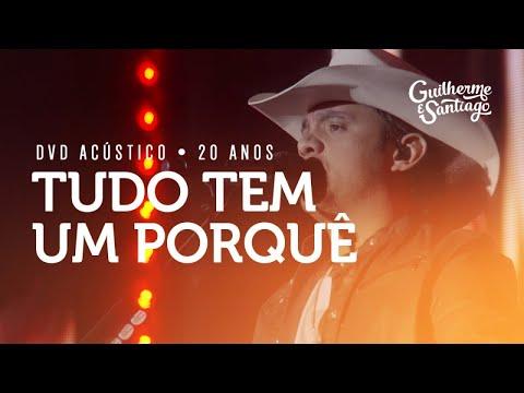 Guilherme e Santiago - Tudo Tem Um Porquê - [DVD Acústico 20 Anos]