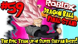 THE EPIC TEAM UP OF SUPER SAIYAN ROSES! | Roblox: Dragon Ball Final Stand - Episode 59