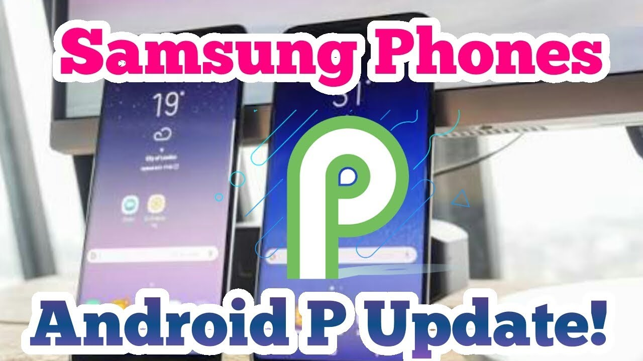 Samsung Phones Android P Update I List Of Samsung Phones Getting Android  9 0 Update