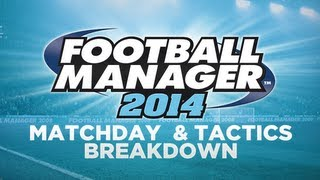 Football Manager 2014 - Official Match Day and Tactics Video Analysis