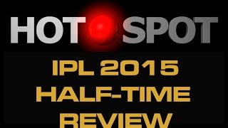 Hot Spot - IPL 2015 Approaches Halfway Stage - Cricket World 2015
