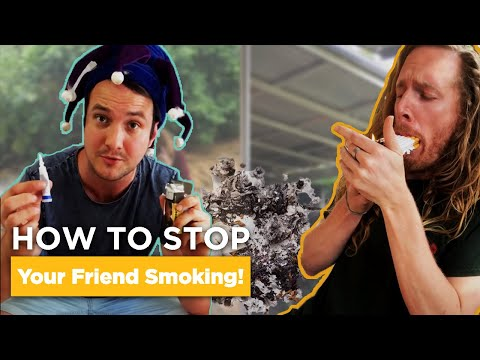 How To Stop Your Friend Smoking! Attempt 3!